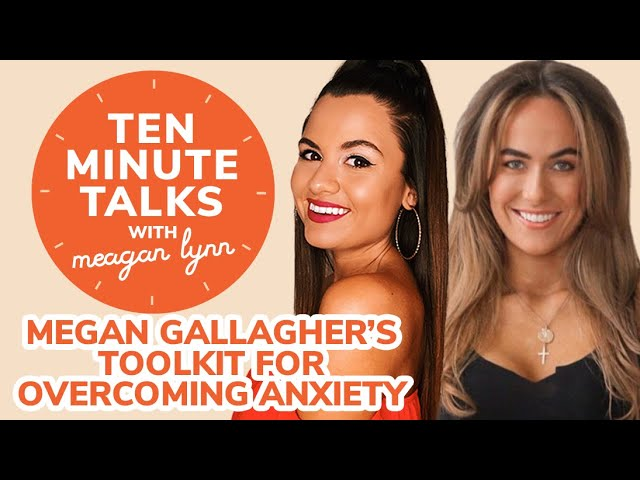 Mental Health Advocate Megan Gallagher's Toolkit for Overcoming Anxiety