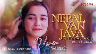 VERIN FERNANDA - NEPAL VAN JAVA (NINGGAL AKU) | (Official Music Video)