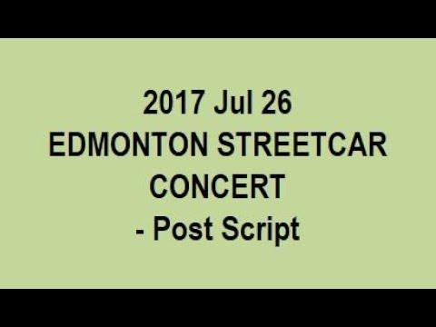 2017 Jul 26 EDMONTON STREETCAR CONCERT - Post Script