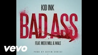 Repeat youtube video Kid Ink - Bad Ass (Audio) ft. Meek Mill, Wale