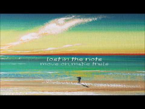 Lost in the Riots - Move On, Make Trails [Full Album]