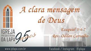 A clara mensagem de Deus (Ezequiel 3:4-7 / João 8:43) por Rev. Odilon Carvalho