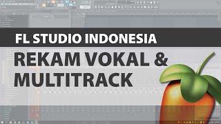 FL Studio 20 (Indonesia) - Cara Merekam Suara/Vokal dan Multitrack