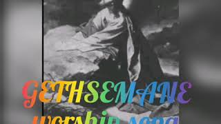 Gethsemane worship song with lyrics