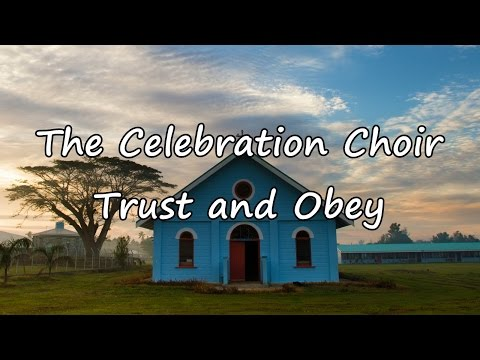 The Celebration Choir - Trust and Obey [with lyrics]
