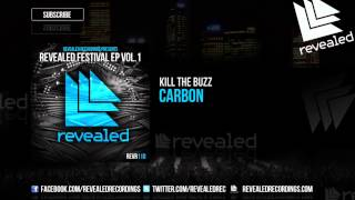 Kill The Buzz - Carbon [OUT NOW!] [1/3 Revealed Festival Ep Vol. 1]