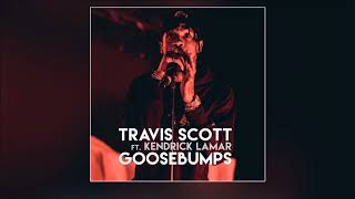 Travis Scott ft.  Kendrick Lamar - Goosebumps [HQ]