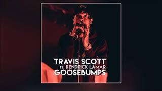 Travis Scott ft.  Kendrick Lamar - Goosebumps [HQ]