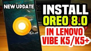Update Install Latest Official Android 8.0.0 Oreo in Lenovo Vibe K5/K5+  || Faster || Smoother