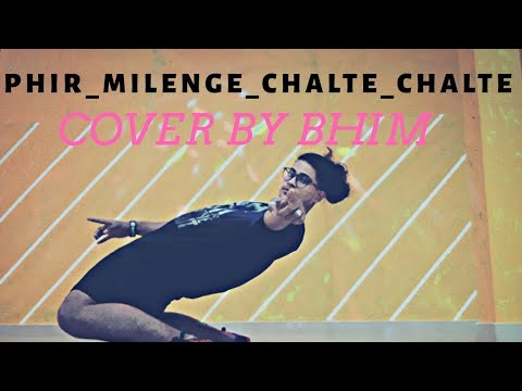 "Phir_Milenge_ Chalte_Chalte ! Song ""Cover By Bhim"""
