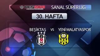 Beşiktaş - Yeni Malatyaspor | PES 2018 Sanal Süper Lig 30. Hafta