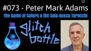 #073 - The Game of Saturn with Peter Mark Adams | Glitch Bottle