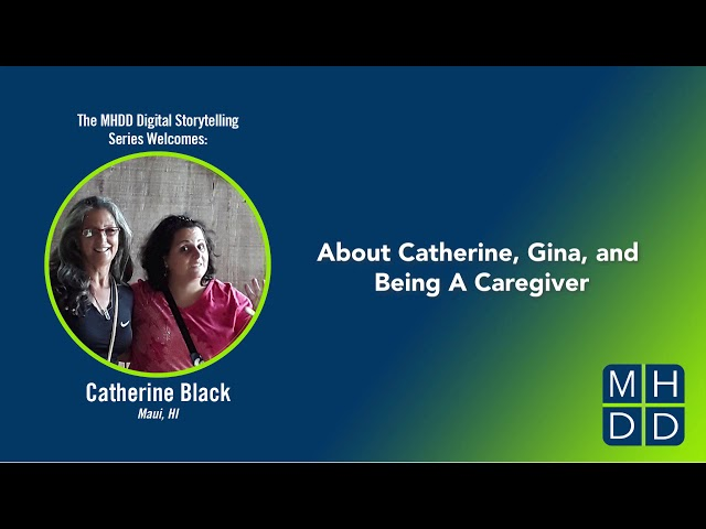 Catherine's Story Part One: About Catherine, Gina, and Being a Caregiver