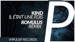 Kind - Il Était Une Fois [Romulus Remix]
