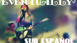 Tame Impala - Eventually (Sub Español)