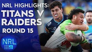 NRL Highlights: Titans v Raiders - Round 15 | NRL on Nine