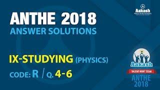 ANTHE 2018 Solutions Class-IX Physics Q.4-6
