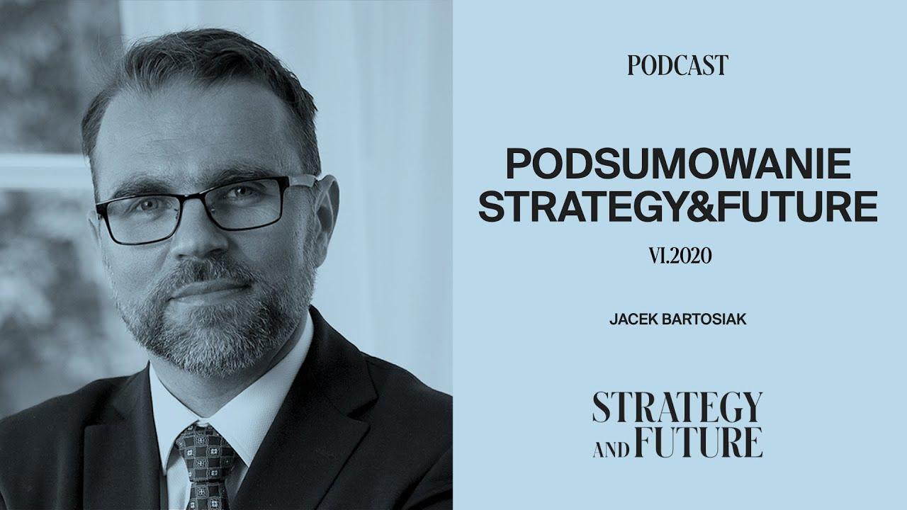 Jacek Bartosiak podsumowuje czerwiec 2020 w Strategy&Future (Podcast)