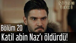 Siyah İnci 20. Bölüm (Final) - Katil Abin Naz'ı Öldürdü!