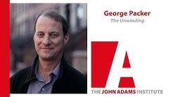 George Packer on The Unwinding - John Adams Institute