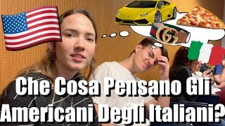 Che Cosa Pensano Gli Americani Degli Italiani// What Do Americans Think About Italians?