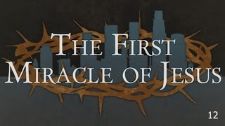 The First Miracle of Jesus - John 2:1-12