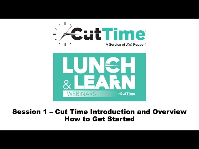 Cut  Time Lunch & Learn Webinar Session 1:  Introduction and Overview: How to Get Started