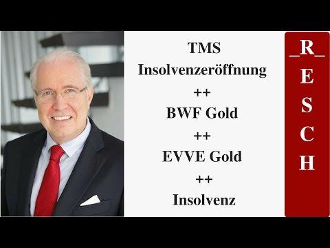 TMS Insolvenzeröffnung ++ BWF Gold ++ EVVE Gold ++ Insolvenz