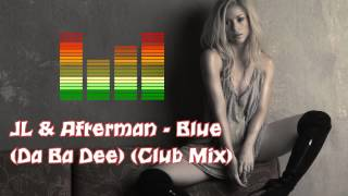 JL & Afterman - Blue (Da Ba Dee) (Club Mix)