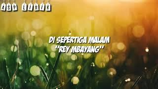 Rey Mbayang - Di Sepertiga Malam (Lirik Full)