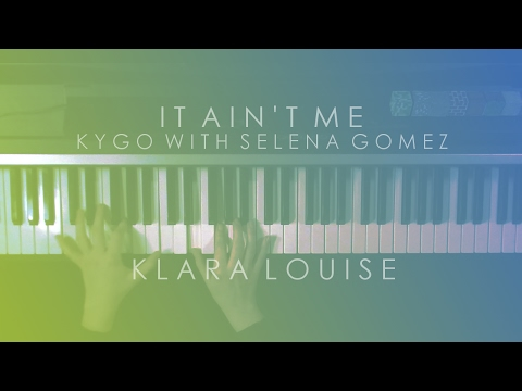 IT AIN'T ME | Kygo With Selena Gomez Piano Cover