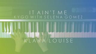 IT AIN'T ME | Kygo with Selena Gomez Piano Cover
