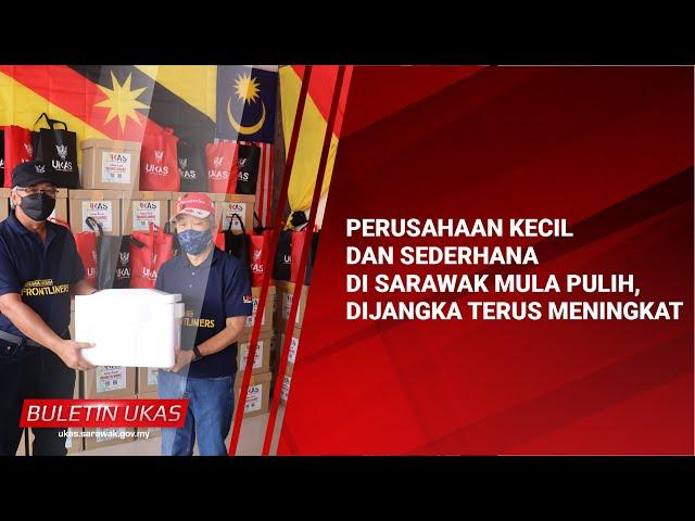 #KlipBuletinUKAS Perusahaan Kecil Dan Sederhana Di Sarawak Mula Pulih, Dijangka Terus Meningkat