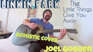 The Little Things Give You Away Linkin Park Acoustic Cover By Joel Goguen