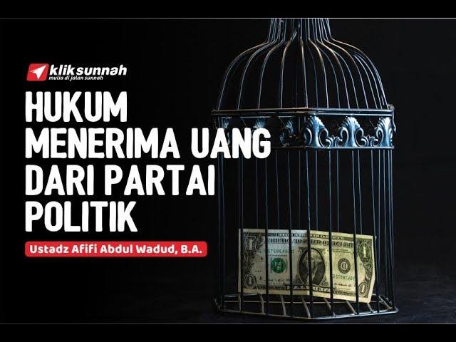 Hukum Menerima Uang Dari Partai Politik - Ustadz Afifi Abdul Wadud, B.A.