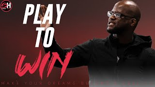 Play To Win | Shon Hart Motivation
