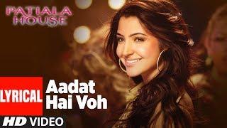 Lyrical : Aadat Hai Voh |  Patiala House | Akshay Kumar, Anushka Sharma,
