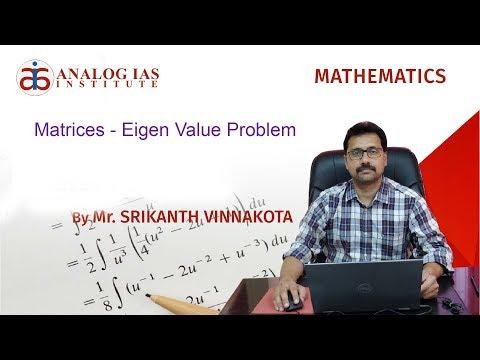 Matrices - Eigen Value Problem by Srikanth Vinnakota, Analog IAS Institute