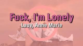 Lauv - Fu*k I'm Lonely (with Anne Marie) [lyrics]