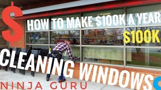 How to Make $100k a Year Cleaning Windows