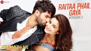 Raitaa Phail Gaya - Version 2 - Official Video | Shaandaar | Shahid Kapoor & Alia Bhatt