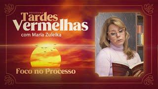 Foco no Processo | Tardes Vermelhas | Maria Zuleika | IPP TV
