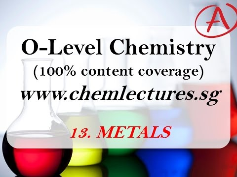 (13th of 19 Chapters) Metals - GCE O Level Chemistry Lecture
