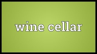 Wine cellar Meaning