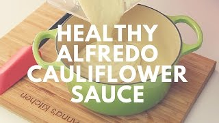 Healthy Cauliflower Alfredo Sauce Recipe | Crunchy Creamy Sweet