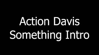 Action Davis  - Something Intro