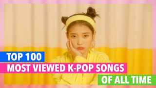 [TOP 100] MOST VIEWED K-POP SONGS OF ALL TIME • OCTOBER 2019