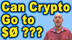 🔵 Can Crypto Go to $0 ???