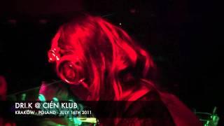 DRI.K @ CIÉN KLUB - KRAKÓW / POLAND