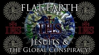 Flat Earth: Jesuits & the Global Conspiracy!